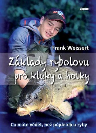 Základy rybolovu pro kluky a holky - Co máte vědět, než půjdete na ryby - Weissert Frank