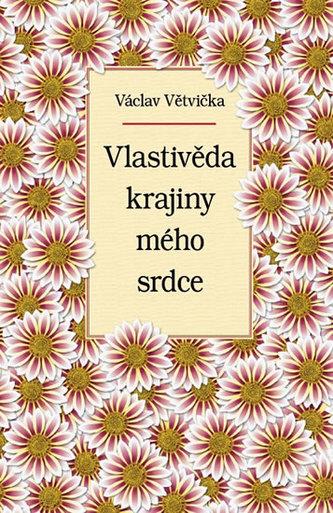 Vlastivěda krajiny mého srdce - Větvička Václav