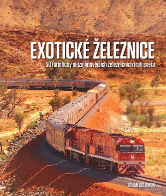 Exotické železnice - 50 turisticky nejzajímavějších železničních tratí světa