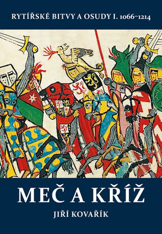 Meč a kříž - Rytířské bitvy a osudy I. 1066-1214 - Jiří Kovařík