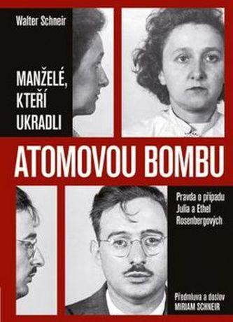 Manželé, kteří ukradli atomovou bombu - Pravda o případu Julia a Ethel Rosenbergových