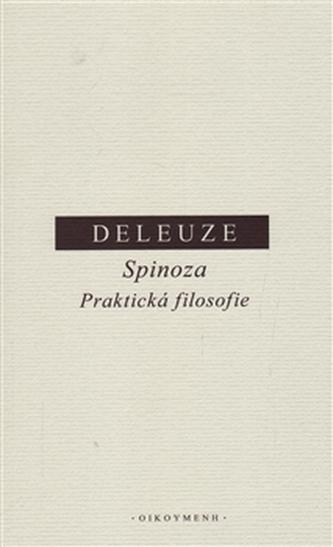 Spinoza. Praktická filosofie - Gilles Deleuze
