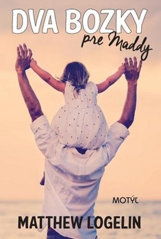 Dva bozky pre Maddy - Matthew Logelin