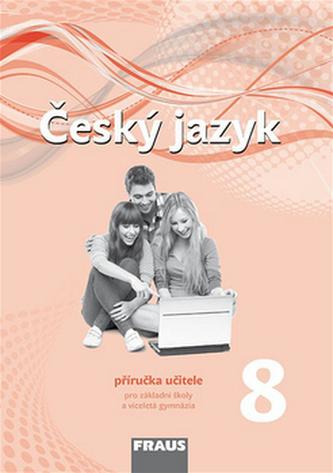 Český jazyk 8 Příručka učitele - Zdena Krausová; Martina Pašková; Helena Chýlová