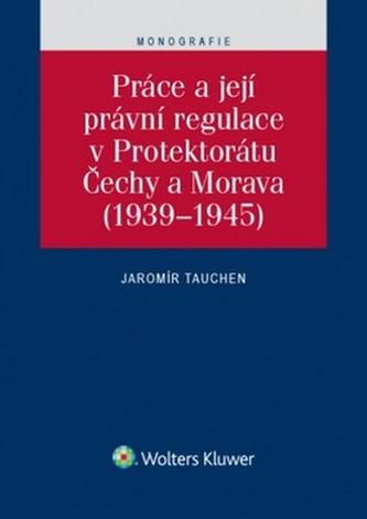 Práce a její právní regulace v Protektorátu Čechy a Morava