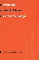 Překonání subjektivismu ve fenomenologii