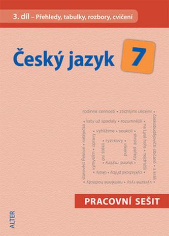 Český jazyk 7/3 Pracovní sešit - Přehledy, tabulky, rozbory, cvičení