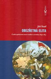 Obezřetná elita. Česká společnost mezi tradicí a revolucí 1830 - 1851