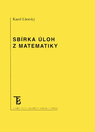 Sbírka úloh z matematiky - Lhotský, Karel
