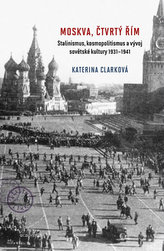 Moskva, čtvrtý Řím - Stalinismus, kosmopolitanismus a vývoj sovětské kultury1931-1941