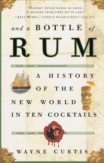 And a Bottle of Rum: A History of the New World in Ten Cocktails - Curtis Wayne