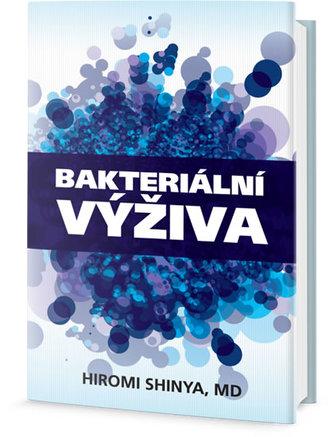 Bakteriální výživa - Revoluce v posílení vaší přirozené imunity - Hiromi Shinya