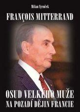 Francois Mitterrand - Osud velkého muže na pozadí dějin Francie