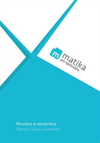 Matika pro spolužáky Učebnice Rovnice a nerovnice - Marek Liška