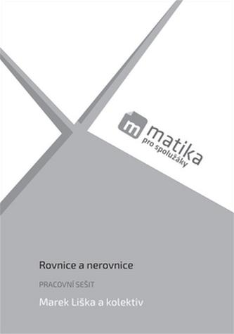 Matika pro spolužáky Pracovní sešit Rovnice a nerovnice - Marek Liška