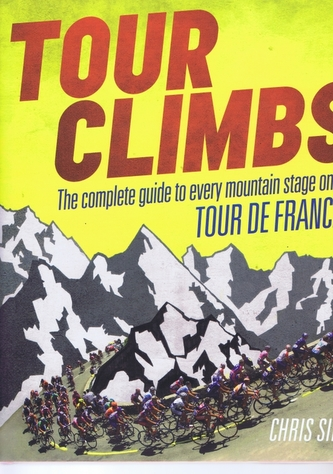 Tour Climbs : The Complete Guide to Every Mountain Stage on the Tour de France