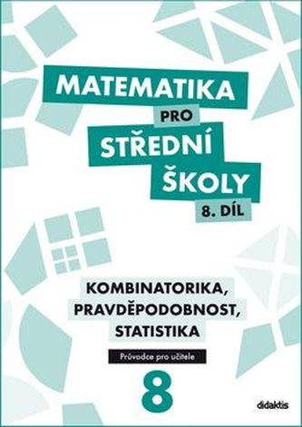 Matematika pro střední školy 8.díl Průvodce pro učitele