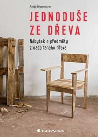 Jednoduše ze dřeva - Nábytek a předměty z nasbíraného dřeva - Rittermann Antje