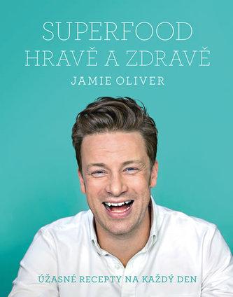 Jamie Oliver - Superfood hravě a zdravě - Jamie Oliver