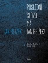 Poslední slovo má Jan Rejžek!