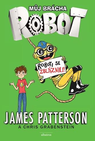 Můj brácha robot - Roboti se zbláznili! - James Patterson