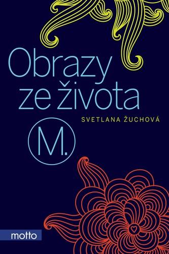 Obrazy ze života M. - Svetlana Žuchová