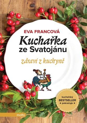 Kuchařka ze Svatojánu zdraví z kuchyně - Eva Francová