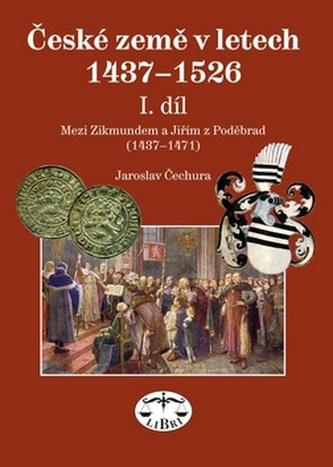 České země v letech 1437-1526 I. díl - Jaroslav Čechura