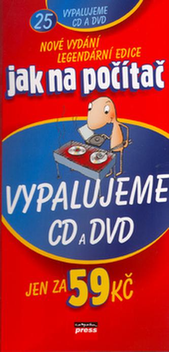 Jak na počítač Vypalujeme CD a DVD