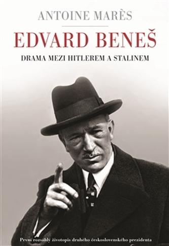 Edvard Beneš - Drama mezi Hitlerem a Stalinem - Antoine Mares