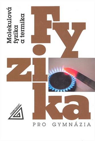 Fyzika pro gymnázia - Molekulová fyzika a termika - Karel Bartuška