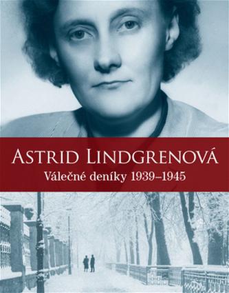 Astrid Lindgrenová - Válečné deníky 1939-1945 - Astrid Lindgren