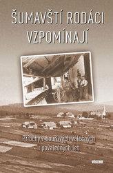 Šumavští rodáci vzpomínají - Příběhy z bouřlivých válečných i poválečných let
