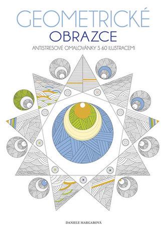 Geometrické obrazce - Antistresové omalovánky s 60 ilustracemi - Margarová Daniele