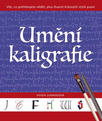 Umění kaligrafie - Vše, co potřebujete vědět, plus dvacet krásných stylů psaní