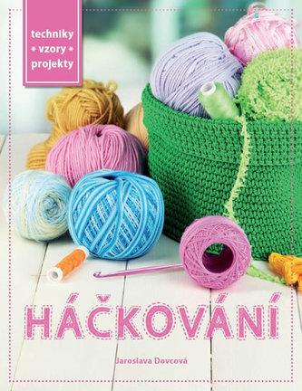 Praktická kniha - Háčkování - Techniky, vzory, projekty - Dovcová Jaroslava