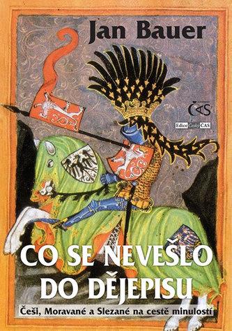 Co se nevešlo do dějepisu aneb Češi, Moravané a Slezané na cestě minulostí