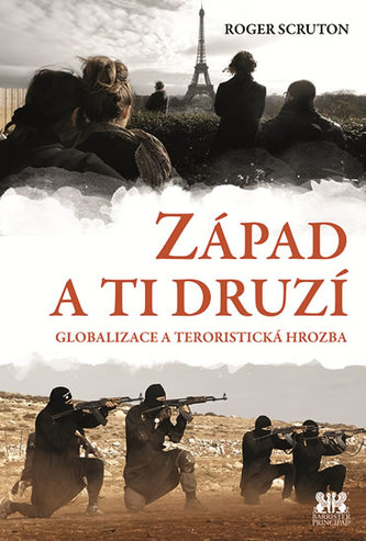 Západ a ti druzí - Globalizace a teroristická hrozba - Scruton Roger