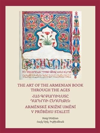 Arménské knižní umění v průběhu staletí / The Art of The Armenian Book through the Ages