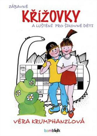 Zábavné křížovky a luštění pro šikovné děti - Krumphanzlová Věra