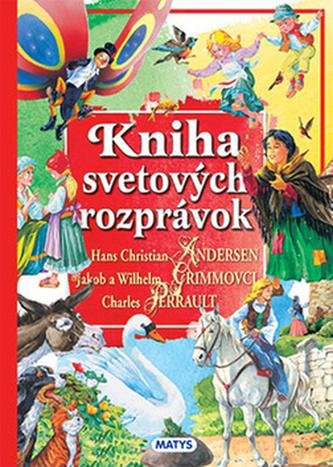 Kniha svetových rozprávok - Hans Christian Andersen; Jacob Grimm; Wilhelm Grimm; Charles Perrault