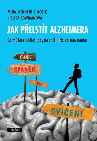 Jak přelstít Alzheimera - Co můžete udělat, abyste snížili riziko této nemoci?