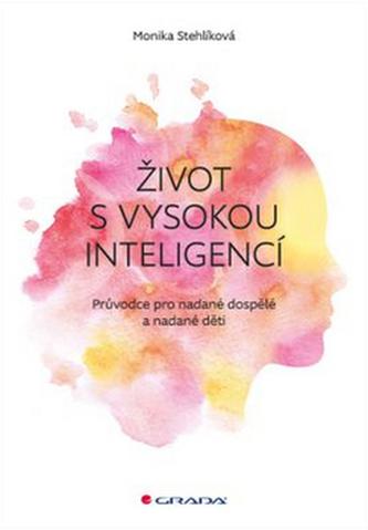 Život s vysokou inteligencí - Průvodce pro nadané dospělé a nadané děti