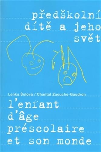 Předškolní dítě a jeho svět - Chantal Zaouche-Gaudron