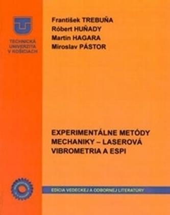 Experimentálne metódy mechaniky - Laserová vibrometria a ESPI - Trebuňa, František; Huňady, Róbert; Hagara, Martin; Pástor, Miroslav
