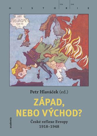 Západ, nebo Východ? České reflexe Evropy 1918-1948