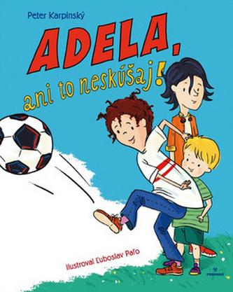 Adela, ani to neskúšaj!