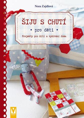 Šiju s chutí pro děti - Projekty pro šití a vyšívání doma