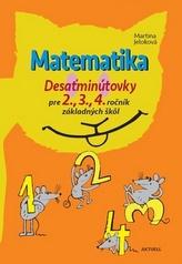 Matematika Desaťminútovky pre 2., 3., 4. ročník základných škôl
