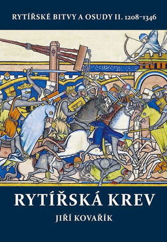 Rytířská krev - Rytířské bitvy a osudy II. 1208-1346 - Jiří Kovařík